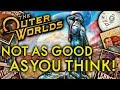 The Outer Worlds is NOT AS GOOD as You Think!