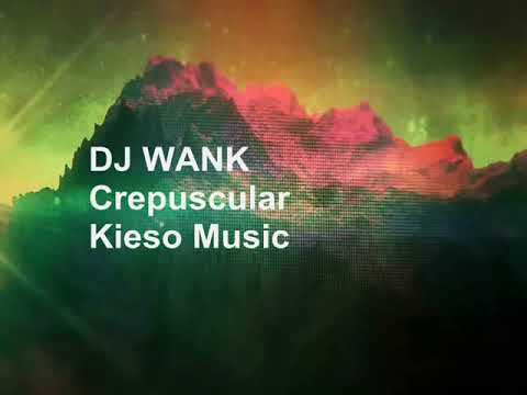 Dj Wank - Crepuscular (Kieso Music)