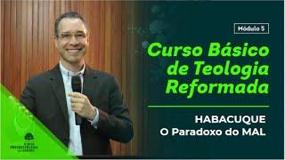 HABACUQUE - O Paradoxo do Mal  - Rev. Nilton Tomazini