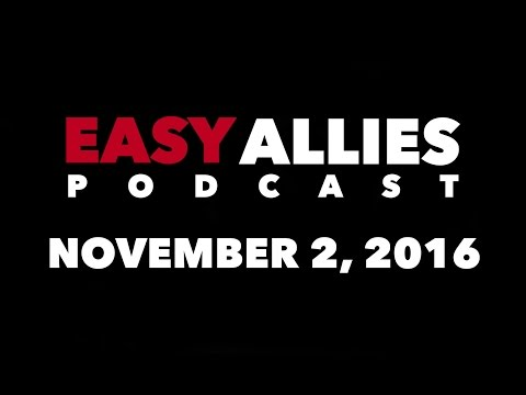 The Easy Allies Podcast #33 - November 2nd 2016 streaming vf