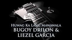 BUGOY DRILON & LIEZEL GARCIA - Huwag Ka Lang Mawawala [HQ AUDIO]
