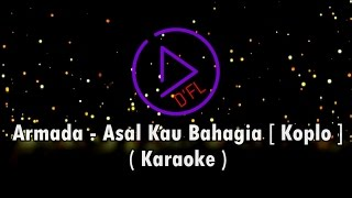 Karaoke ARMADA - Asal Kau Bahagia (No Vocal, Dangdut Koplo) Mp3