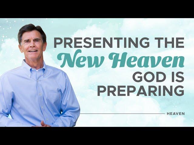 The New Heaven God is Preparing - Heaven - Chip Ingram
