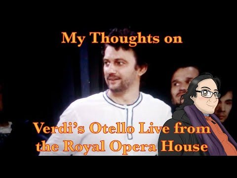 My Thoughts on Verdi's Otello Live from the Royal Opera House