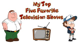 My Top Five Favorite Television Shows