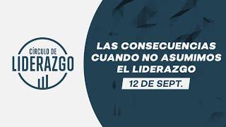 Las consecuencias cuando no asumimos el liderazgo. | Círculo de Liderazgo | Pastor Antulio Castillo