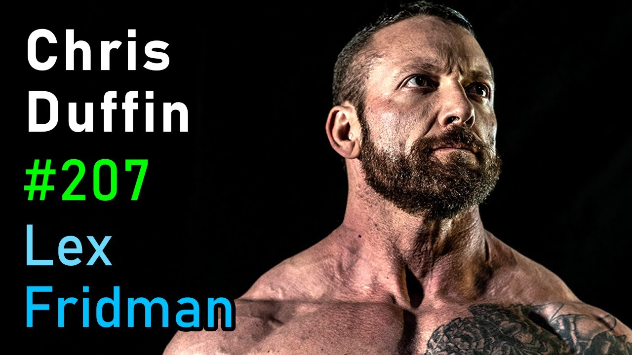 Chris Duffin: The Mad Scientist of Strength | Lex Fridman Podcast #207