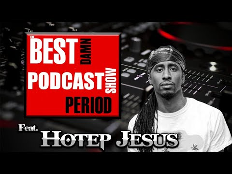 Hotep Jesus | The Best Damn Podcast Show Period #2