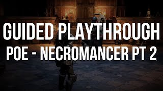 GUIDED PLAYTHROUGH - POE Necromancer! [Acts 6-8]