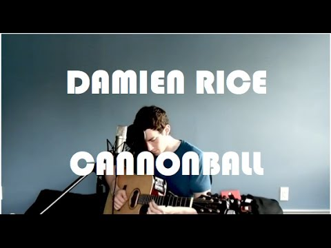 """Damien Rice - """"Cannonball"""" (Acoustic Cover)"""