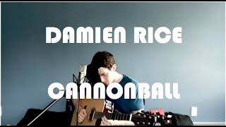"Damien Rice - ""Cannonball"" (Acoustic Cover)"