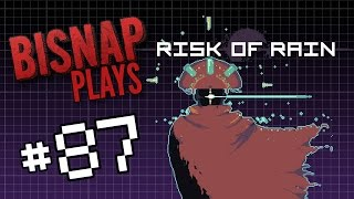 Bisnap Plays Risk of Rain - Episode 87