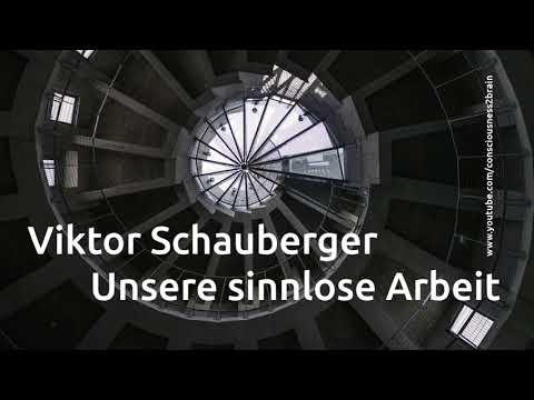 Viktor Schauberger - Unsere sinnlose Arbeit