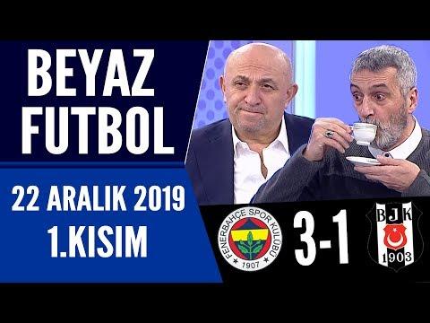 Beyaz Futbol 22 Aralık 2019 Kısım 1/3  Fenerbahçe 3-1 Beşiktaş maçı