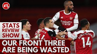 Our Front Three Are Being Wasted! | Stats Review Show