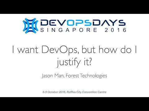 I want DevOps, but how do I justify it? - DevOpsDays Singapore 2016