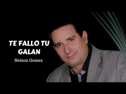 Te fallo tu galán - Nelson Gomez LETRA