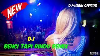 Download Mp3 Dj Benci Tapi Rindu  Remix Full Bass