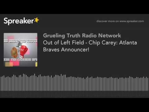 Out of Left Field - Chip Carey: Atlanta Braves Announcer!
