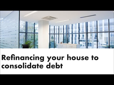 Refinancing Your House to Consolidate Debt