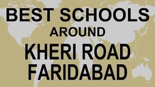 Best Schools around Kheri Road Faridabad   CBSE, Govt, Private, International   Edu Vision