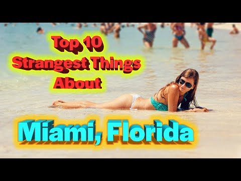 Top 10 Strange Things About Miami, Florida