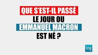 Que S Est Il Passe Le Jour Ou Emmanuel Macron Est Ne Archive Ina Youtube