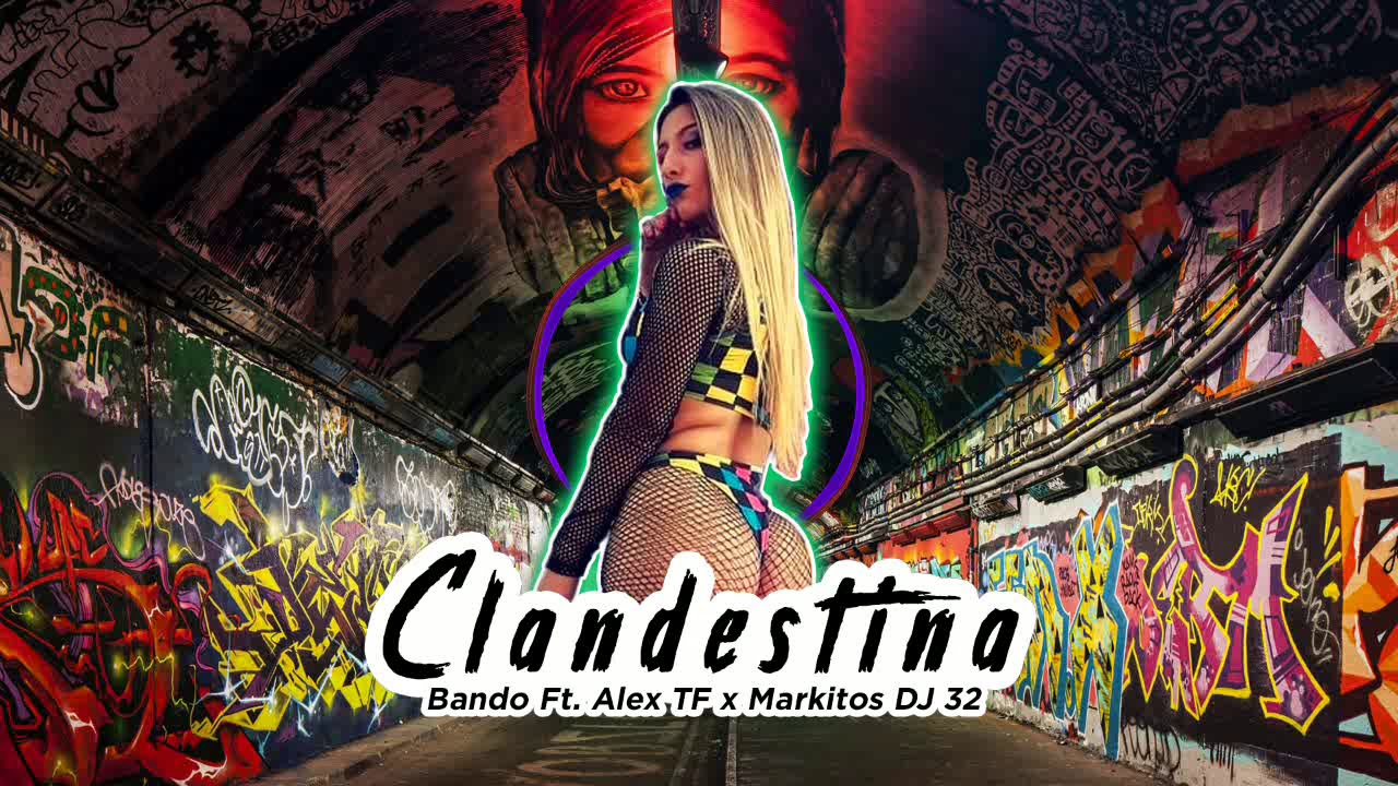 CLANDESTINA | Bando Ft. Alex TF ✘ Markitos DJ 32