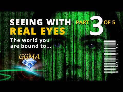 Seeing With Real Eyes, The World You Are Bound To... part 3 of 5