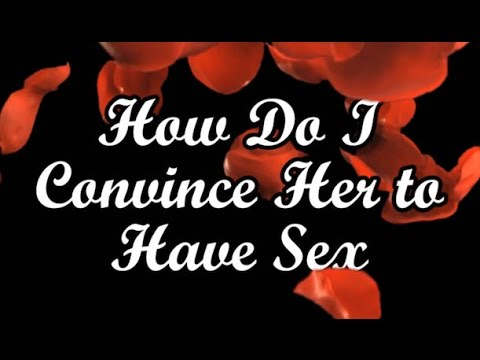 How to convince a girl to sex