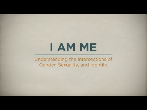 I Am Me: Understanding the Intersections of Gender, Sexuality and Expression