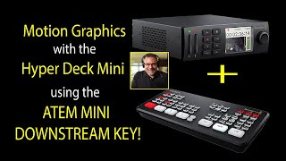 Motion Graphics using the Hyperdeck with ATEM MINI Downstream Key