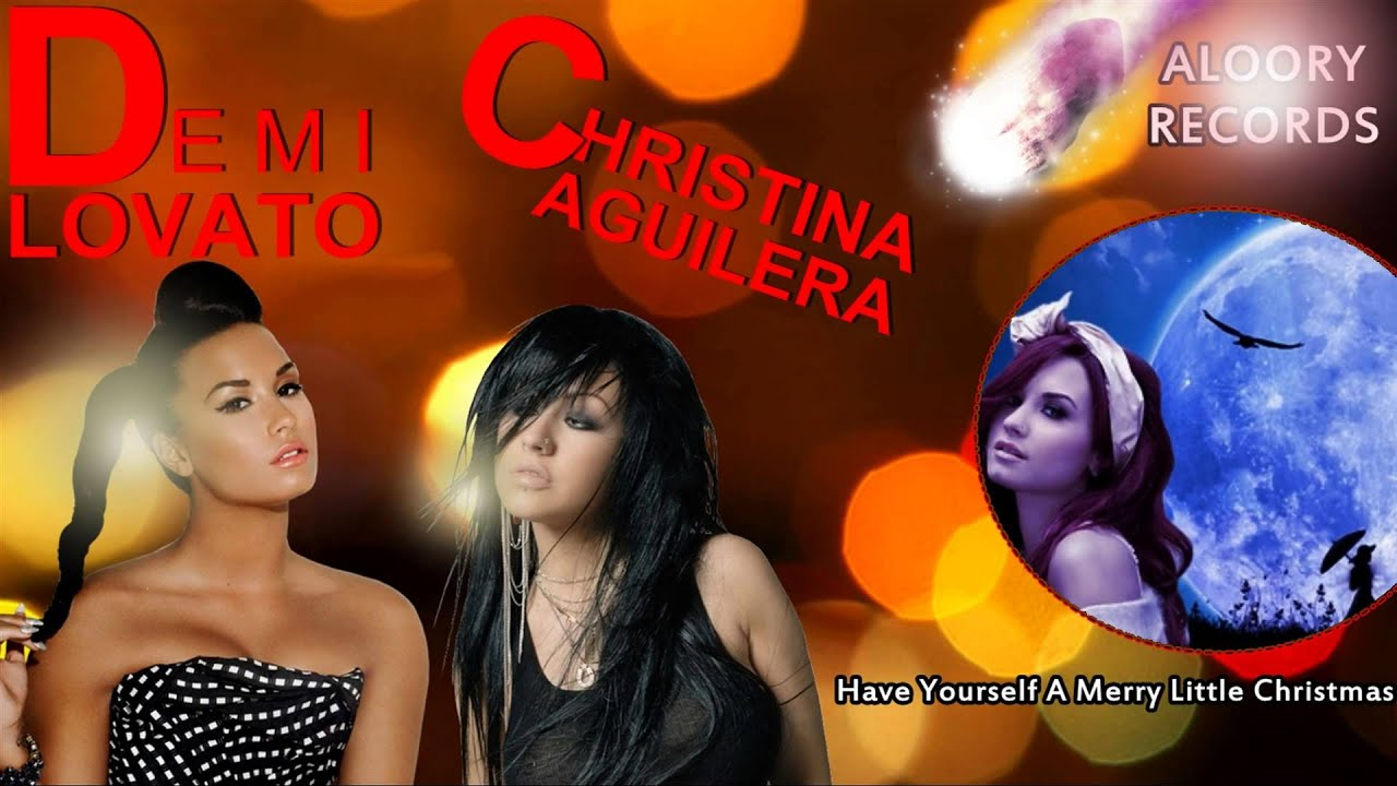 Demi Lovato ft. Christina Aguilera - Have Yourself A Merry Little ...