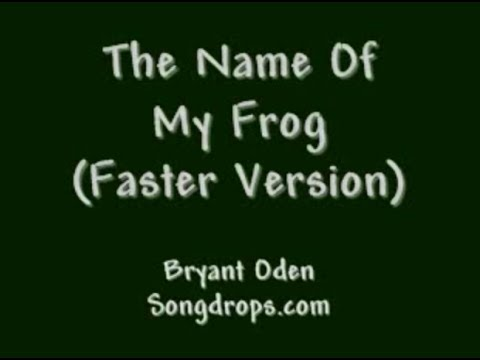 Funny Song: The Name of My Frog: FASTER Version.