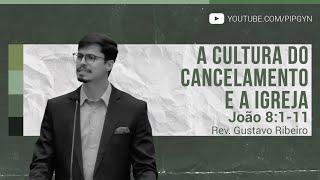 A Cultura do Cancelamento e a Igreja - João 8:1-11 | Rev. Gustavo Ribeiro
