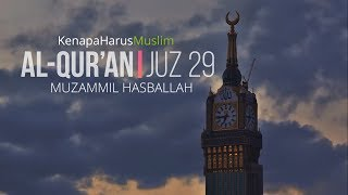 Al Quran Juz 29 FULL - Muzammil Hasballah | Beautiful Quran Recitation (Audio)