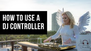 For the Beginner DJ: How to use a DJ controller...
