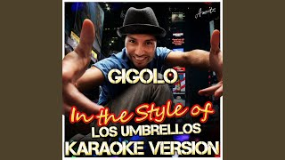 Gigolo (In the Style of Los Umbrellos) (Karaoke Version)
