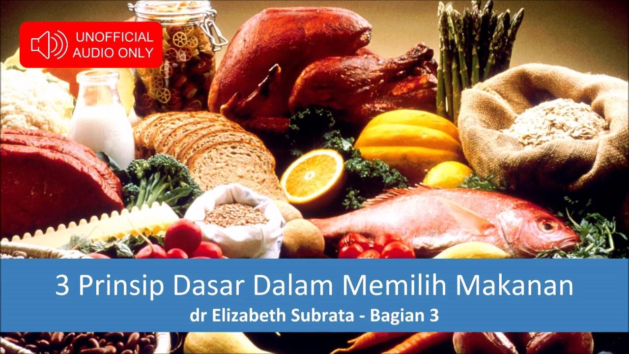 3 Prinsip Dasar Dalam Memilih Makanan Dr Elizabeth Subrata Bagian 3 Youtube