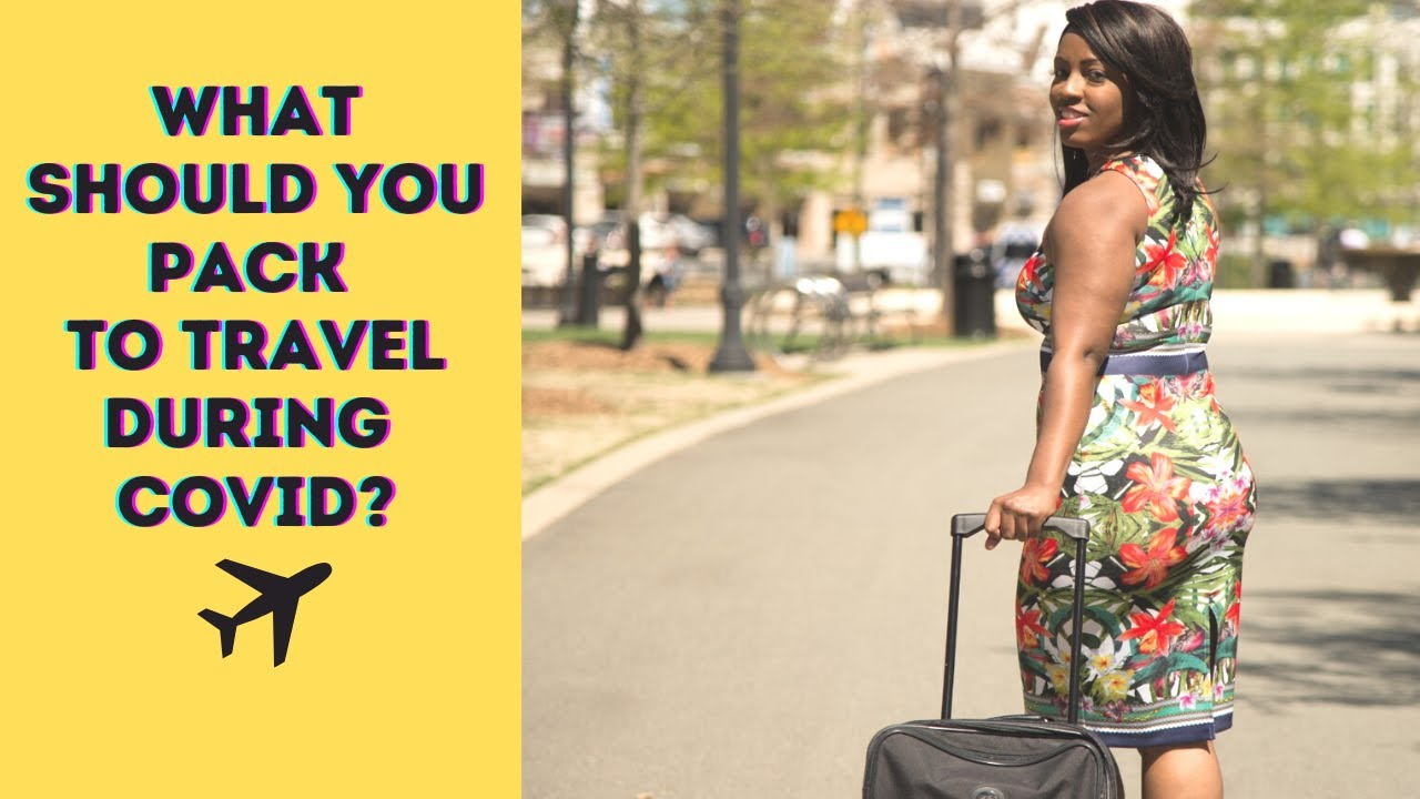 Traveling During The Pandemic: What's In My Travel Bag