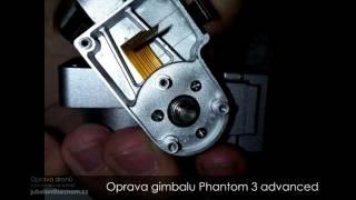 Oprava Phantoma 3 advanced oprava kamery gimbalu (repair camera gimbal )