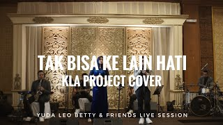 Tak Bisa Ke Lain Hati - Yuda Leo Betty & Friends (Kla Project Cover)