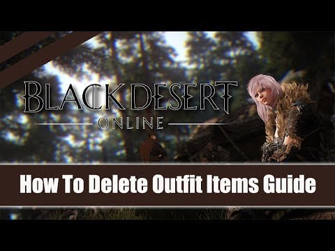Black Desert Online ★ How To Delete Outfit Items Guide ★