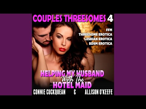 Chapter 5 - Helping My Husband With The Hotel Maid - Couples Threesomes 4 (FFM Threesome...Kaynak: YouTube · Süre: 2 dakika52 saniye