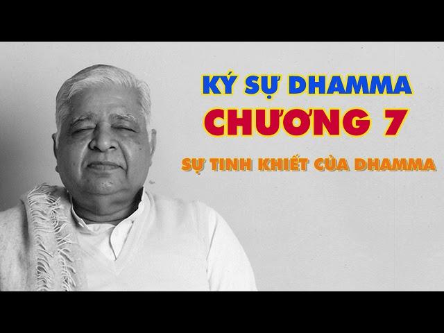 Ký Sự Dhamma - Sự tinh khiết của Dhamma - Thiền Sư S.N. Goenka