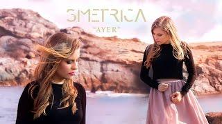 SIMETRICA - Ayer (Videoclip Oficial)