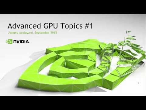 Advanced GPU topics (Jeremy Appleyard, NVIDIA)