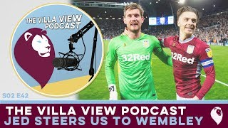 The Villa View Podcast S02 E42 | JED STEERS US TO WEMBLEY