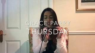Thursday - Jess Glynne - Grace Parry Cover Video