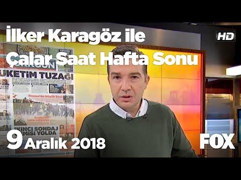9 Aralık 2018 İlker Karagöz ile Çalar Saat Hafta Sonu